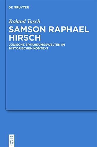 Samson Raphael Hirsch: Jüdische Erfahrungswelten im historischen Kontext (Studia Judaica 59)