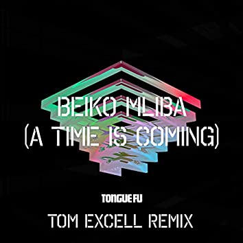 Beiko Mliba (A Time Is Coming) (Tom Excell Remix)