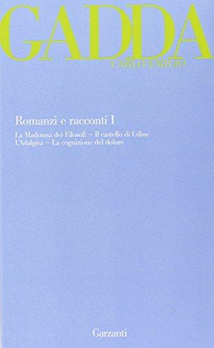 Romanzi e racconti. La Madonna dei filosofi-Il castello di Udine-L'Adalgisa-La cognizione del dolore (Vol. 1)