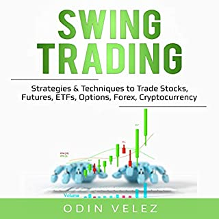 Swing Trading     Strategies & Techniques to Trade Stocks, Futures, ETFs, Options, Forex, Cryptocurrency              By:                                                                                                                                 Odin Velez                               Narrated by:                                                                                                                                 Sam Slydell                      Length: 3 hrs and 37 mins     50 ratings     Overall 5.0