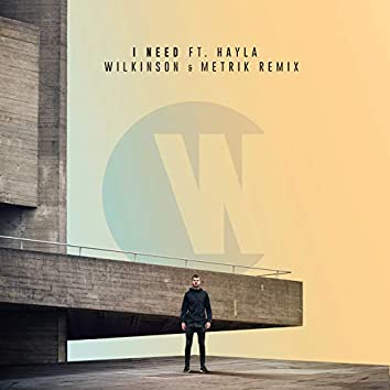 I Need (Wilkinson & Metrik Remix)