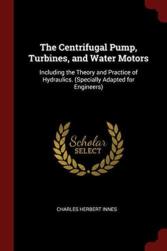 La bomba centrífuga, turbinas, y motores de agua: incluida la teoría y práctica de hidráulica. (adaptado especialmente para Ingenieros)