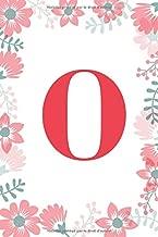O: Un carnet à monogramme- lettre O - thème floral,  journal pour filles et femmes,  floral blanc (carnet de notes ligné 6 x 9, 120 pages)
