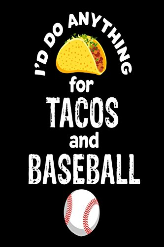 I'd Do Anything For Tacos and Baseball: Funny Mexican Food & Sports Fan Gift Notebook