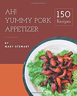 Ah! 150 Yummy Pork Appetizer Recipes: Home Cooking Made Easy with Yummy Pork Appetizer Cookbook!