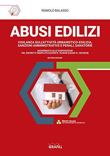 Abusi edilizi. Vigilanza sull'attività urbanistico-edilizia, sanzioni amministrative e penali, sanatorie