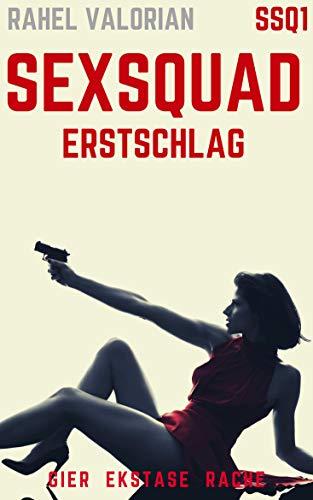 SexSquad: Erstschlag: Erotik-Thriller in 6 Teilen - Tabulos, unzensiert, Sex and Crime ab 18 (SSQ 1)