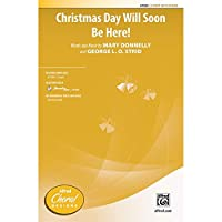 Christmas Day Will Soon Be Here! - Words and music by Mary Donnelly and George L. O. Strid