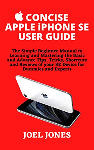 CONCISE APPLE iPHONE SE USER GUIDE: The Simple Beginner Manual to Learning and Mastering the Basic and Advance Tips, Tricks, Shortcuts and Reviews of your ... for Dummies and Experts (English Edition)