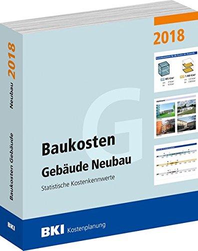 Baukosten Gebäude Neubau 2018: Statistische Kostenkennwerte Teil 1