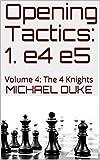Opening Tactics: 1. E4 E5: Volume 4: The 4 Knights-Duke, Michael