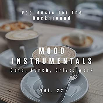 Mood Instrumentals: Pop Music For The Background - Cafe, Lunch, Drive, Work, Vol. 22
