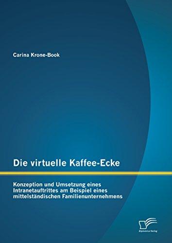 Die virtuelle Kaffee-Ecke: Konzeption und Umsetzung eines Intranetauftrittes am Beispiel eines mittelständischen Familienunternehmens