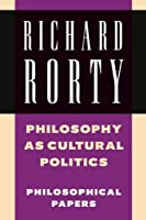 Philosophy as Cultural Politics: Philosophical Papers (Richard Rorty: Philosophical Papers Set 4 Paperbacks)
