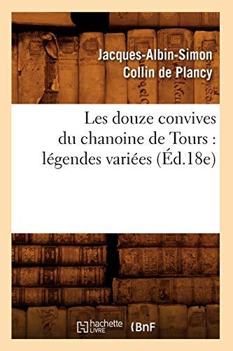 Les douze convives du chanoine de Tours : légendes variées (Éd.18e)