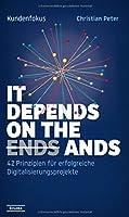 Kundenfokus - It Depends on the Ands: 42 Prinzipien fuer erfolgreiche Digitalisierungsprojekte