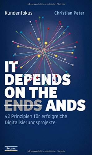 Kundenfokus - It Depends on the Ands: 42 Prinzipien für erfolgreiche Digitalisierungsprojekte