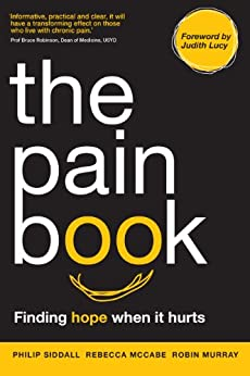 The Pain Book: Finding hope when it hurts by [Philip Siddall, Rebecca McCabe, Robin Murray, Shalom Bourne, Judith Lucy]