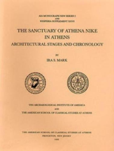 The Sanctuary of Athena Nike in Athens: Architectural Stages and Chronology (Hesperia Supplement)