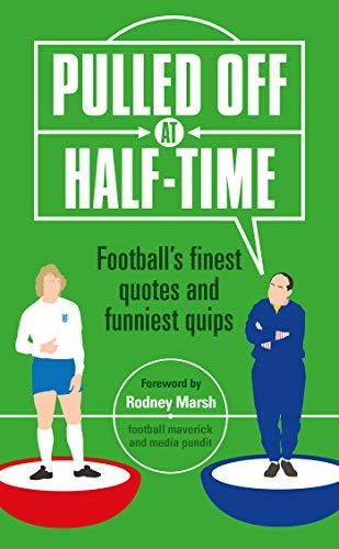 Pulled Off at Half-Time: Football's Finest Quotes and Funniest Quips