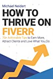 How to Thrive on Fiverr: 70+ Actionable Tips to Earn More, Attract Clients and Love What You Do