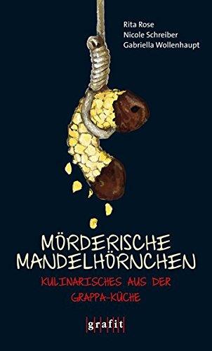 Image of Mörderische Mandelhörnchen - Kulinarisches aus der Grappa-Küche