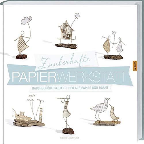Zauberhafte Papier-Werkstatt: Hauchschöne Bestel-Ideen aus Papier und Draht.