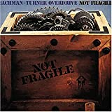 Songtexte von Bachman–Turner Overdrive - Not Fragile