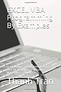 EXCEL VBA Programming By Examples: Programming For Complete Beginners, Step-By-Step Illustrated Guide to Mastering Excel VBA