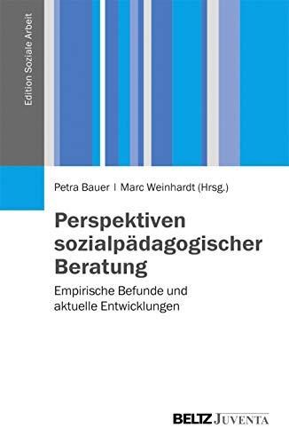 Perspektiven sozialpädagogischer Beratung: Empirische Befunde und aktuelle Entwicklungen (Edition Soziale Arbeit)