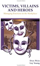 Victims, Villains and Heroes: Managing Emotions in the Workplace