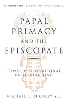 Papal Primacy and the Episcopate: Towards a Relational Understanding