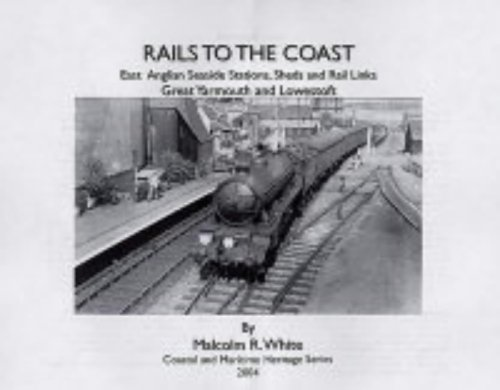 Rails to the Coast: East Coast Stations,Sheds and Rail Links (Sea and Land Heritage Research Series)