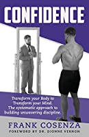 Confidence: Transform your body to transform your mind. The systematic approach to building unwavering discipline.
