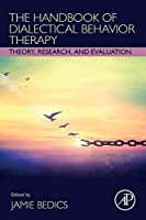 The Handbook of Dialectical Behavior Therapy: Theory, Research, and Evaluation