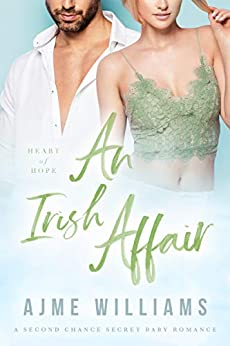 An Irish Affair: A Second Chance Secret Baby Romance (Heart of Hope) by [Ajme Williams]