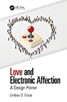 Love and Electronic Affection: A Design Primer Front Cover