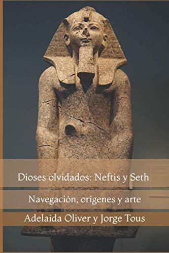 Dioses olvidados: Neftis y Seth: Navegación, orígenes y arte