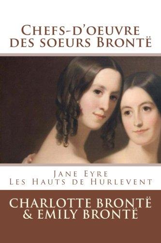 Chefs-d'oeuvre des soeurs Brontë (Jane Eyre, Les Hauts de Hurlevent)