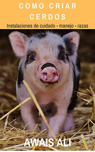 Criar cerdos: una guía para principiantes, con técnicas humanas y saludables para criar un cerdo para obtener carne, y comprender cómo también ganar dinero