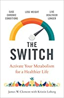 The Switch: Activate your metabolism for a healthier life