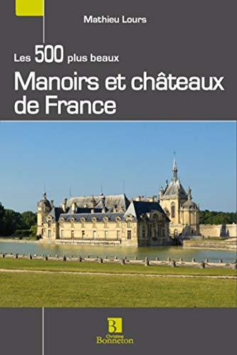 LES 500 PLUS BEAUX MANOIRS ET CHATEAUX DE FRANCE