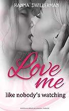Love me: like nobody's watching