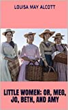 Little Women; Or, Meg, Jo, Beth, and Amy (English Edition)