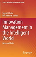 Innovation Management in the Intelligent World: Cases and Tools (Science, Technology and Innovation Studies)
