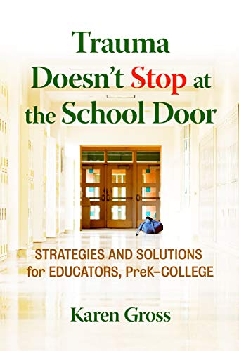 Trauma Doesn't Stop at the School Door: Strategies and Solutions for Educators, PreK–College