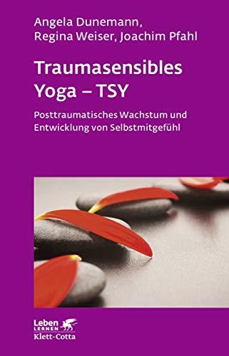 Traumasensibles Yoga - TSY: Posttraumatisches Wachstum und Entwicklung von Selbstmitgefühl (Leben Lernen 291)
