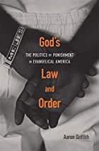 God's Law and Order: The Politics of Punishment in Evangelical America