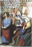 Gaudenzio Ferrari. La crocefissione del Sacro Monte di Varallo. Ediz. illustrata