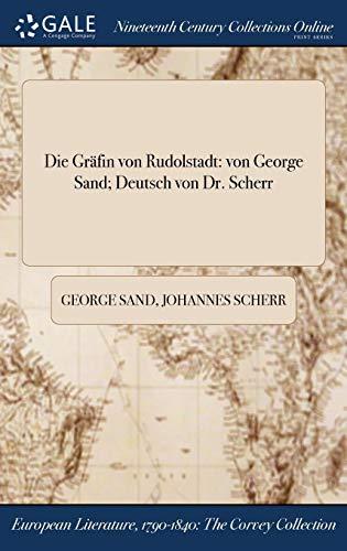 Die Grafin Von Rudolstadt: Von George Sand; Deutsch Von Dr. Scherr